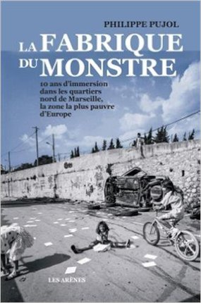 La fabrique du monstre de Philippe Pujol, éditions les Arènes.